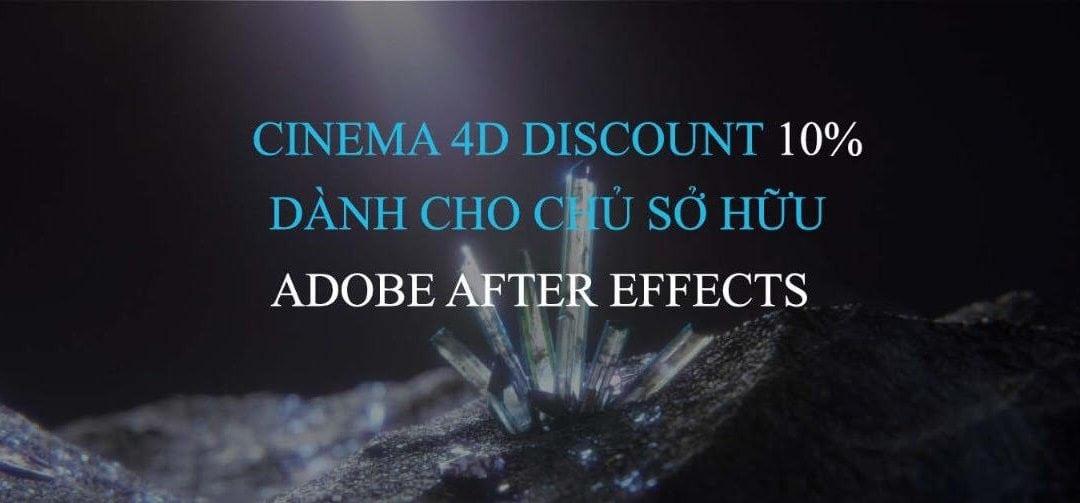 CINEMA4D discount 10% dành cho chủ sở hữu ADOBE AFTER EFFECTS