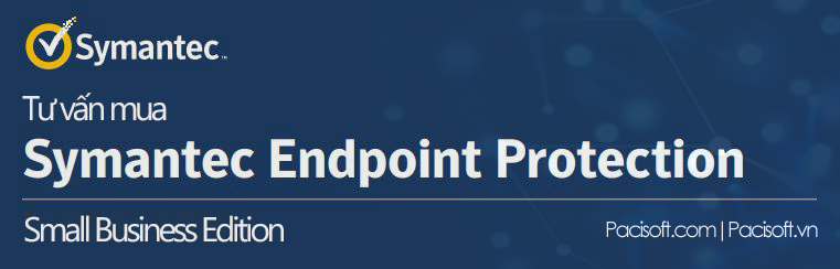 Tư vấn mua Symantec Endpoint Protection Small Business Edition bản quyền thuê bao