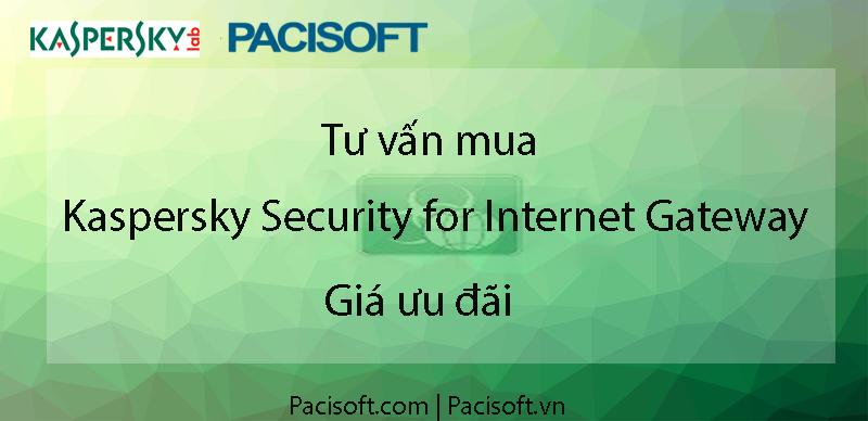 Tư vấn mua Kaspersky Security for Internet Gateway bản quyền vĩnh viễn