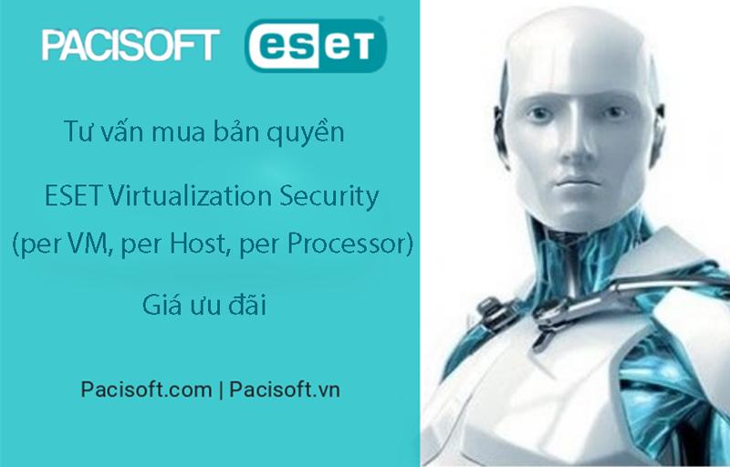 Tư vấn mua ESET Virtualization Security (per VM, per Host, per Processor) bản quyền