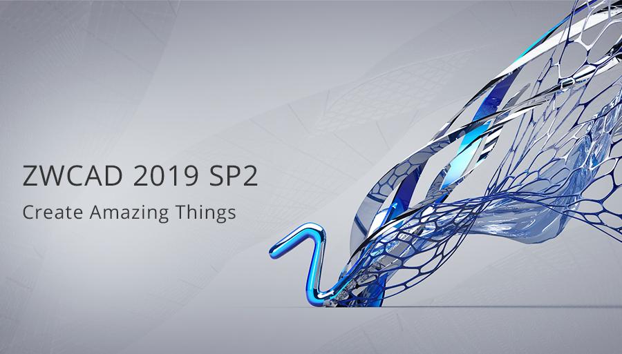 ZWCAD 2019 SP2 đã chính thức được phát hành!