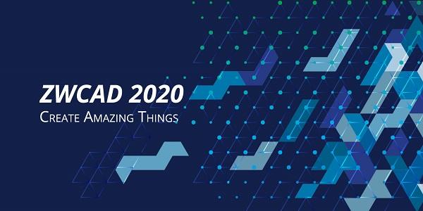 Phiên bản ZWCAD 2020 ra mắt: hiệu suất vượt trội