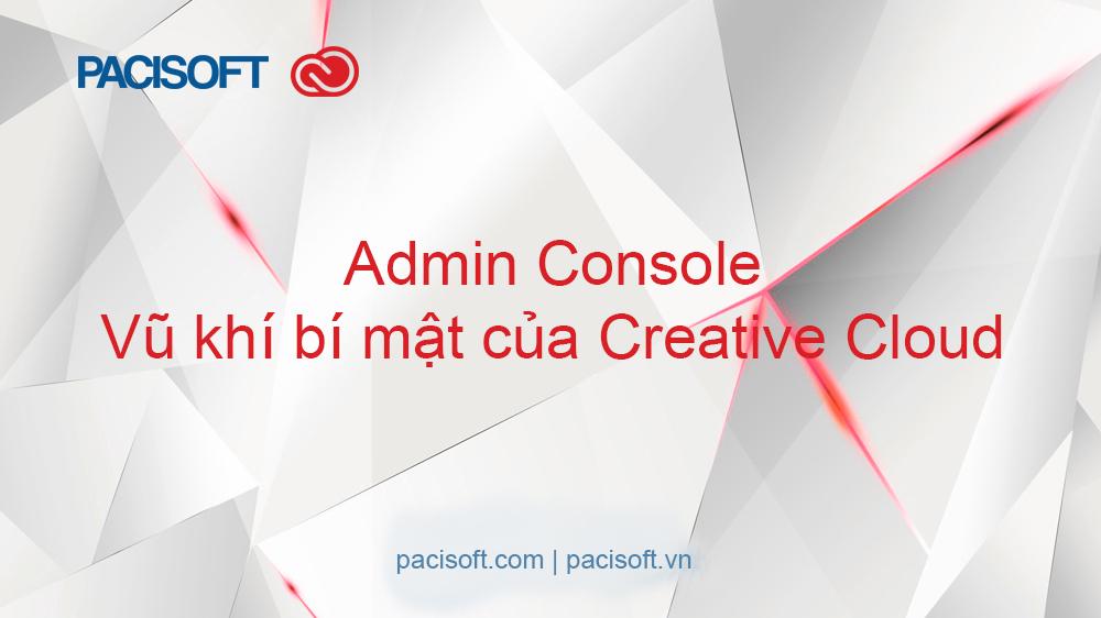 Admin Console – Vũ khí bí mật của Creative Cloud