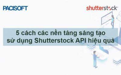 Tìm hiểu 5 cách các nền tảng sáng tạo sử dụng Shutterstock API