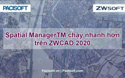Spatial ManagerTM chạy nhanh hơn trên ZWCAD 2020!!