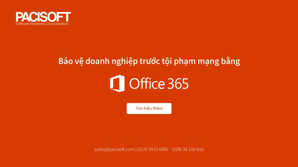 Bảo vệ bản thân trước tội phạm mạng bằng các chức năng của Office 365 mới