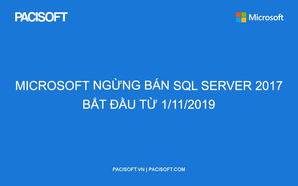 Microsoft ngừng bán SQL 2017 và chuyển thành SQL 2019 vào ngày 1/11/2019