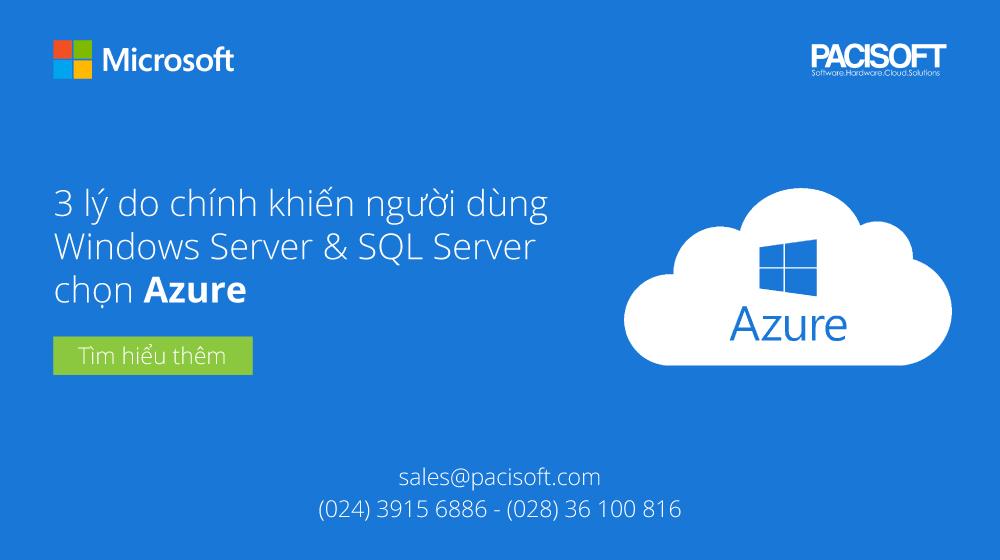 3 lý do chính khiến người dùng Windows Server & SQL Server chọn Azure