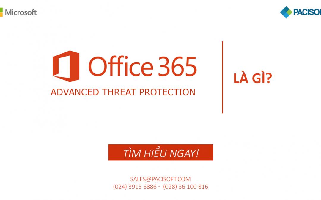 Office 365 Advanced Threat Protection là gì? | Tìm hiểu ngay!