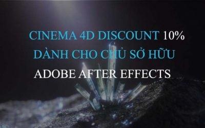 CINEMA 4D discount 10% dành cho người dùng ADOBE AFTER EFFECTS