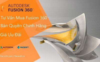Tư vấn mua bán phần mềm Autodesk Fusion 360 bản quyền