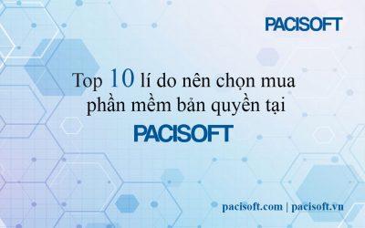 TOP 10 lý do khi chọn mua bản quyền phần mềm tại PACISOFT