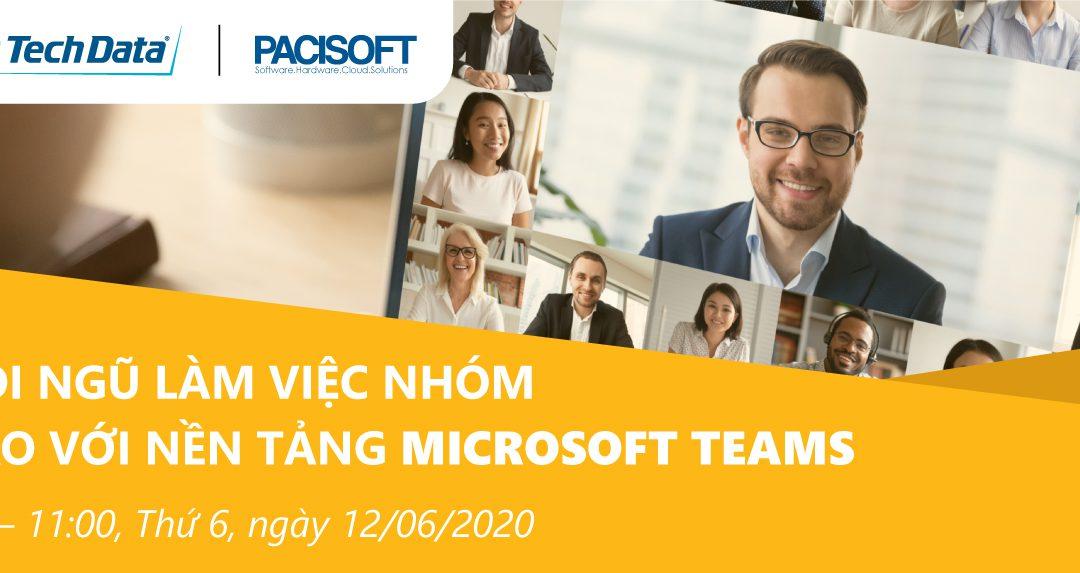 Webinar: Xây dựng đội ngũ làm việc nhóm hiệu suất cao với nền tảng Microsoft Teams ngày 12/6