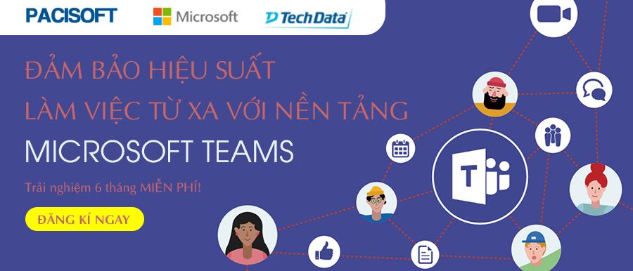 Đảm bảo hiệu suất làm việc từ xa với nền tảng Microsoft Teams