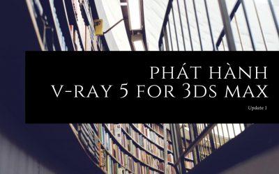 Chaos phát hành V-Ray 5 for 3ds Max phiên bản cập nhật 1